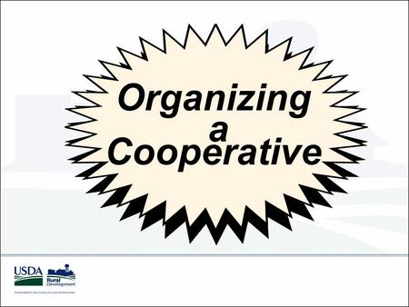 Organizing a Cooperative. Organizing a Cooperative This presentation: Why Start a Cooperative? Rule of Thumb Timeline Events (from How to Start a Cooperative.
