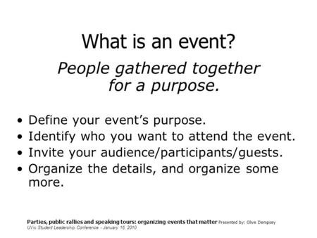 Parties, public rallies and speaking tours: organizing events that matter Presented by: Olive Dempsey UVic Student Leadership Conference - January 16,