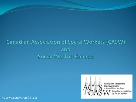 Www.casw-acts.ca. Social Work in Canada 30,751 registered social workers in Canada in 2006 The number of registered social workers in Canada has doubled.