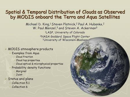 Spatial & Temporal Distribution of Clouds as Observed by MODIS onboard the Terra and Aqua Satellites  MODIS atmosphere products –Examples from Aqua Cloud.