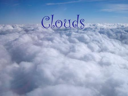 Clouds. What is a cloud? Warm air contains water vapor The air cools as it rises The water condenses around a solid object, such as dust or smoke, and.