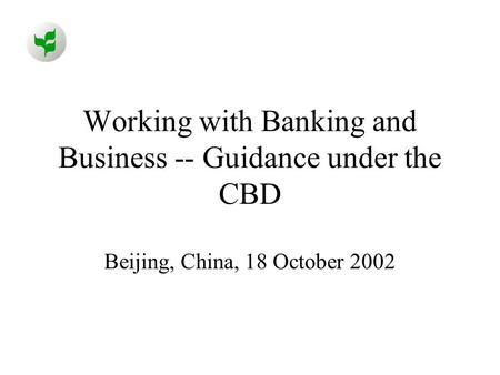 Working with Banking and Business -- Guidance under the CBD Beijing, China, 18 October 2002.