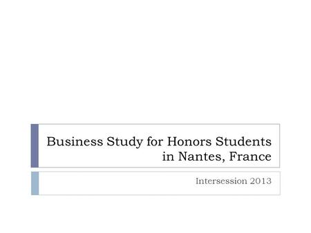 Business Study for Honors Students in Nantes, France Intersession 2013.