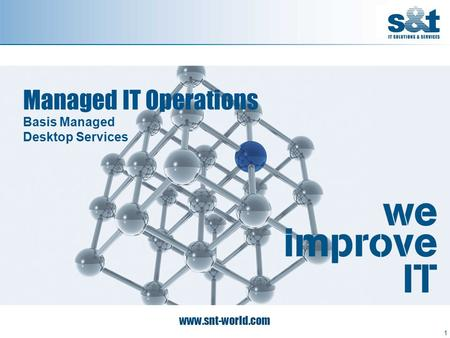 Www.snt-world.com Managed IT Operations Basis Managed Desktop Services 1.