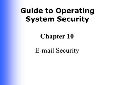 Guide to Operating System Security Chapter 10 E-mail Security.