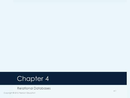 Chapter 4 Relational Databases Copyright © 2012 Pearson Education 4-1.