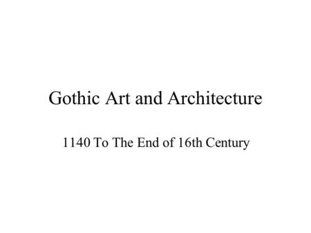 Gothic Art and Architecture 1140 To The End of 16th Century.
