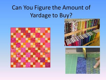 Can You Figure the Amount of Yardage to Buy?. What size is your bed?