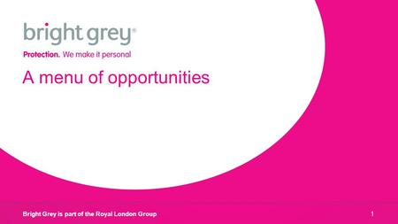 Bright Grey is part of the Royal London Group A menu of opportunities 1.