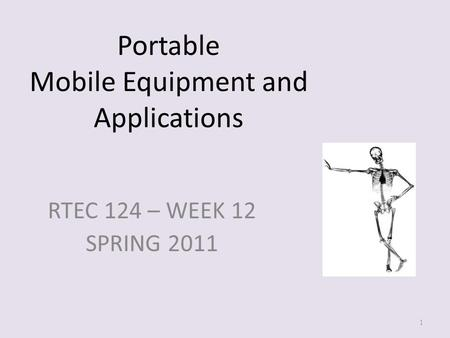 Portable Mobile Equipment and Applications RTEC 124 – WEEK 12 SPRING 2011 1.