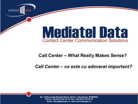 Call Center – What Really Makes Sense? Call Center – ce este cu adevarat important?