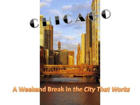 A Weekend break in Chicago 1.- Introducing some visitors 2.- Chicago Attractions 3.- Fill in an itinerary 4.- Your own ideal trip around there.