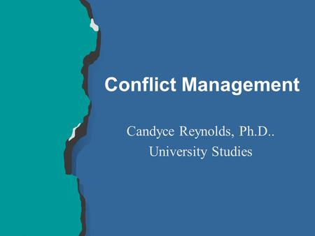 Conflict Management Candyce Reynolds, Ph.D.. University Studies.