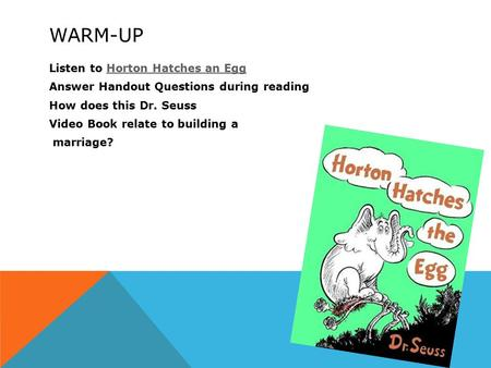 WARM-UP Listen to Horton Hatches an EggHorton Hatches an Egg Answer Handout Questions during reading How does this Dr. Seuss Video Book relate to building.