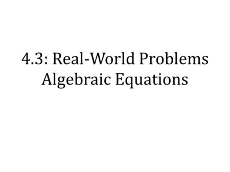 4.3: Real-World Problems Algebraic Equations