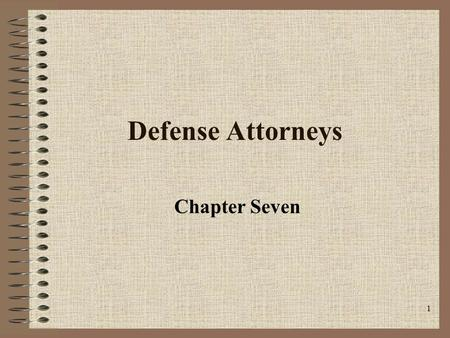 1 Defense Attorneys Chapter Seven. 2 Sixth Amendment In all criminal prosecutions, the accused shall enjoy the right to a speedy and public trial, by.