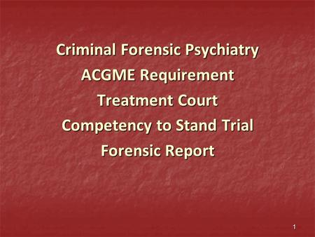 Criminal Forensic Psychiatry ACGME Requirement Treatment Court Competency to Stand Trial Forensic Report 1.