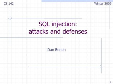 1 SQL injection: attacks and defenses Dan Boneh CS 142 Winter 2009.