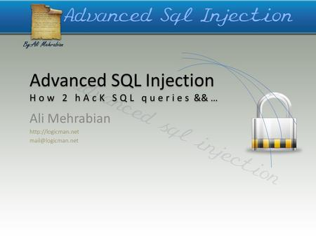 Advanced SQL Injection How 2 hAcK SQL queries && … Ali Mehrabian