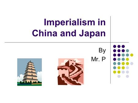 Imperialism in China and Japan By Mr. P. China Trade: China sold the British merchants SILK, TEA, PORCELAIN, in exchange for GOLD and SILVER. China was.