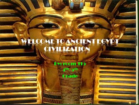 By: room 115 4 th /5 th Grade.  Welcome to our presentation on the <strong>civilization</strong> of <strong>ancient</strong> Egypt. We hope you enjoy our show and learn a few things about.