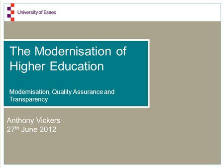 The Modernisation of Higher Education Modernisation, Quality Assurance and Transparency Anthony Vickers 27 th June 2012.