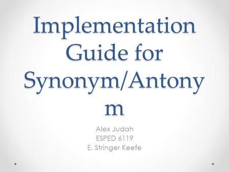 Implementation Guide for Synonym/Antony m Alex Judah ESPED 6119 E. Stringer Keefe.