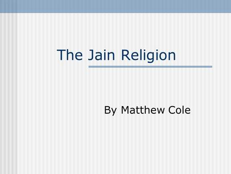 The Jain Religion By Matthew Cole.
