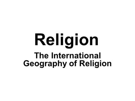 The International Geography of Religion