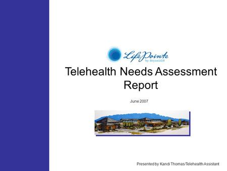 Telehealth Needs Assessment Report June 2007 Presented by Kandi Thomas/Telehealth Assistant.