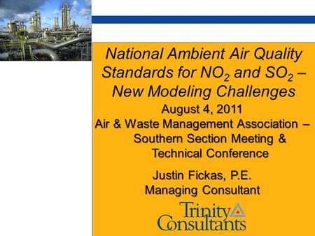 National Ambient Air Quality Standards for NO 2 and SO 2 – New Modeling Challenges August 4, 2011 Air & Waste Management Association – Southern Section.