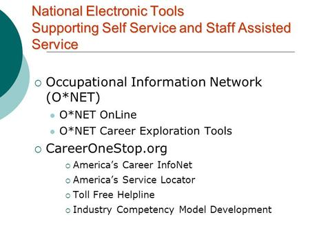  Occupational Information Network (O*NET) O*NET OnLine O*NET Career Exploration Tools  CareerOneStop.org  America's Career InfoNet  America's Service.