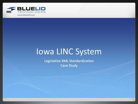 Iowa LINC System Legislative XML Standardization Case Study.