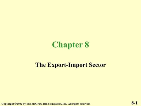 Chapter 8 The Export-Import Sector 8-1 Copyright  2002 by The McGraw-Hill Companies, Inc. All rights reserved.