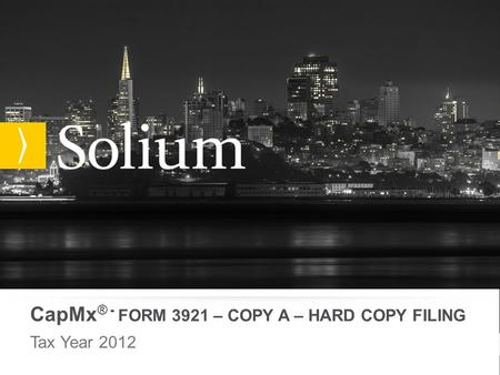 CapMx ® - FORM 3921 – COPY A – HARD COPY FILING Tax Year 2012.
