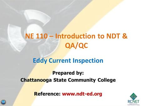 NE 110 – Introduction to NDT & QA/QC Eddy Current Inspection Prepared by: Chattanooga State Community College Reference: www.ndt-ed.org.