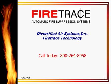 8/9/2015 1 Diversified Air Systems,Inc. Firetrace Technology Call today: 800-264-8958.