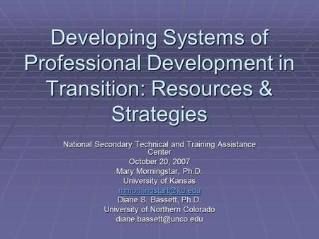 Developing Systems of Professional Development in Transition: Resources & Strategies National Secondary Technical and Training Assistance Center October.