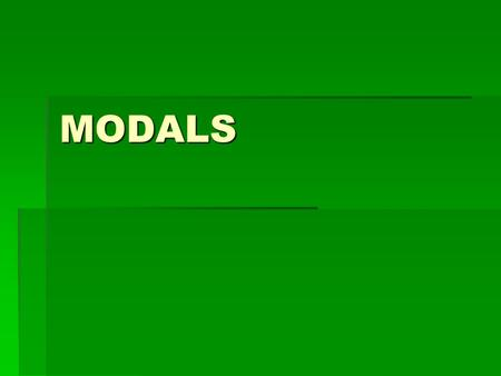 MODALS. WHAT IS A MODAL?  Definition: A verb that combines with another verb to indicate mood or tense. A modal (also known as a modal auxiliary) expresses.
