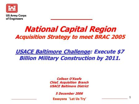 US Army Corps of Engineers Essayons 'Let Us Try' Essayons 'Let Us Try' 1 National Capital Region Acquisition Strategy to meet BRAC 2005 Colleen O'Keefe.