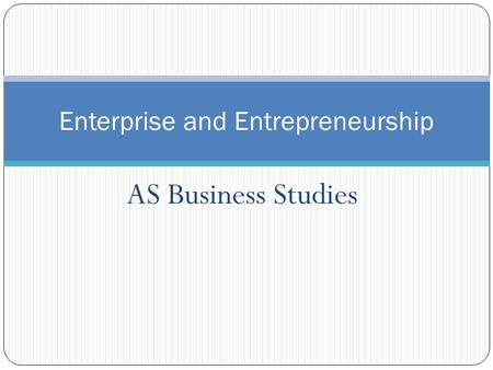 AS Business Studies Enterprise and Entrepreneurship.