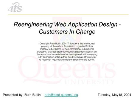 Reengineering Web Application Design - Customers In Charge Copyright Ruth Butlin 2004. This work is the intellectual property of the author. Permission.