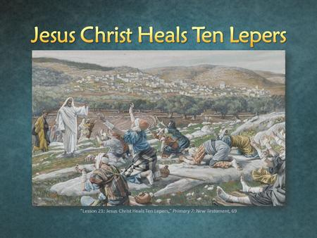 """Lesson 21: Jesus Christ Heals Ten Lepers,"" Primary 7: New Testament, 69."
