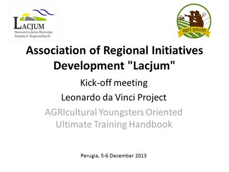 Association of Regional Initiatives Development Lacjum Kick-off meeting Leonardo da Vinci Project AGRIcultural Youngsters Oriented Ultimate Training.