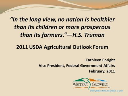2011 USDA Agricultural Outlook Forum Cathleen Enright Vice President, Federal Government Affairs February, 2011.
