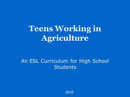 Teens Working in Agriculture An ESL Curriculum for High School Students 2010.