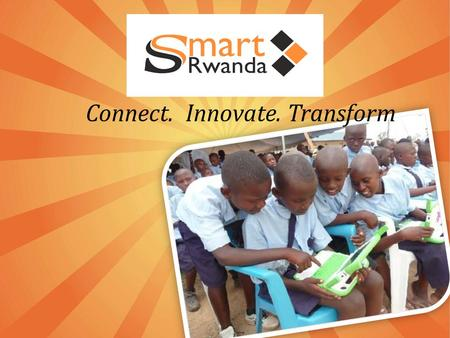 Connect. Innovate. Transform. Powering Rwanda's socio-economic transformation towards a knowledge economy. Vision.