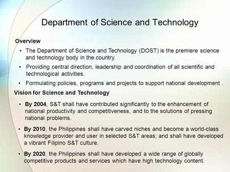 Department of Science and Technology The Department of Science and Technology (DOST) is the premiere science and technology body in the country. Providing.