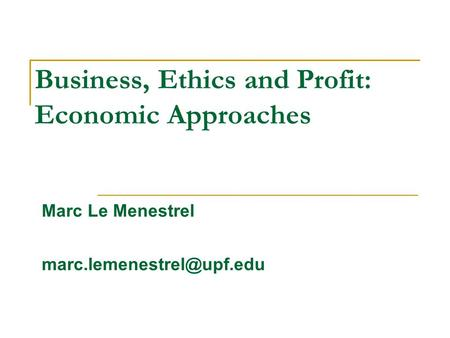 Business, Ethics and Profit: Economic Approaches Marc Le Menestrel