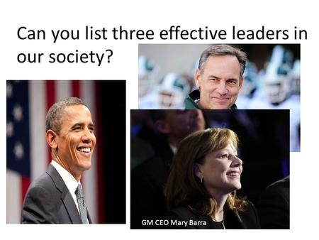 Can you list three effective leaders in our society? GM CEO Mary Barra.